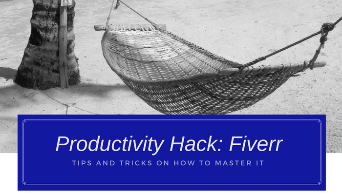 Productivity Hack: Fiverr – Tips and Ticks on How to Master It